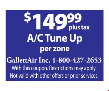 $149.99 plus tax A/C Tune Up per zone. With this coupon. Restrictions may apply. Not valid with other offers or prior services.