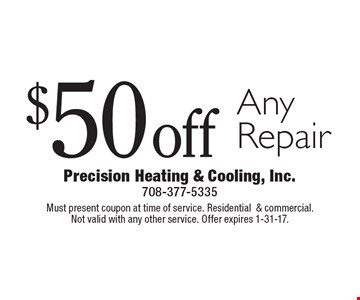 $50 off Any Repair. Must present coupon at time of service. Residential & commercial. Not valid with any other service. Offer expires 1-31-17.