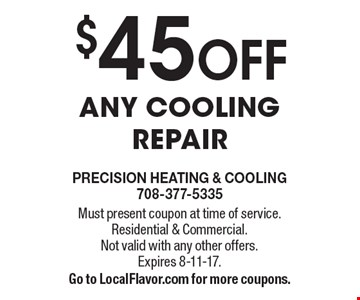 $45 OFF any cooling repair. Must present coupon at time of service. Residential & Commercial.Not valid with any other offers. Expires 8-11-17. Go to LocalFlavor.com for more coupons.