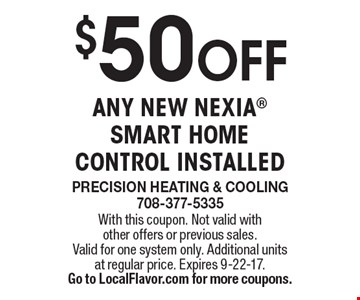 $50 OFF any new Nexia smart home control installed. With this coupon. Not valid with other offers or previous sales. Valid for one system only. Additional units at regular price. Expires 9-22-17. Go to LocalFlavor.com for more coupons.