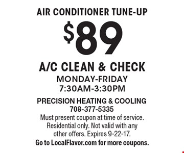 Air conditioner tune-up $89 A/C Clean & Check Monday-Friday 7:30am-3:30pm. Must present coupon at time of service. Residential only. Not valid with any other offers. Expires 9-22-17. Go to LocalFlavor.com for more coupons.