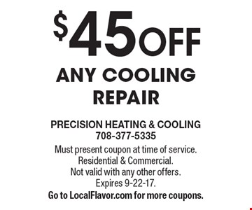 $45 OFF any cooling repair. Must present coupon at time of service. Residential & Commercial.Not valid with any other offers. Expires 9-22-17. Go to LocalFlavor.com for more coupons.