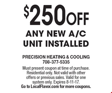 $250 OFF any new a/c unit installed. Must present coupon at time of purchase. Residential only. Not valid with other offers or previous sales. Valid for one system only. Expires 8-11-17. Go to LocalFlavor.com for more coupons.