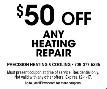 $50 OFF any heating repair. Must present coupon at time of service. Residential only. Not valid with any other offers. Expires 12-1-17. Go to LocalFlavor.com for more coupons.