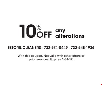 10% Off any alterations. With this coupon. Not valid with other offers or prior services. Expires 1-31-17.
