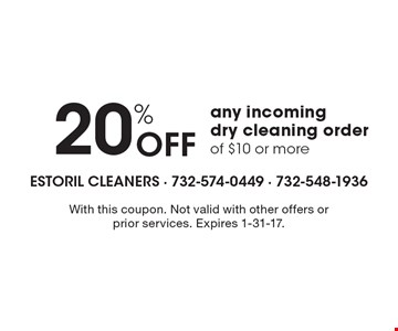 20% off any incoming dry cleaning order of $10 or more. With this coupon. Not valid with other offers or prior services. Expires 1-31-17.