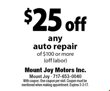 $25 off anyauto repair of $100 or more(off labor). With coupon. One coupon per visit. Coupon must be mentioned when making appointment. Expires 3-3-17.