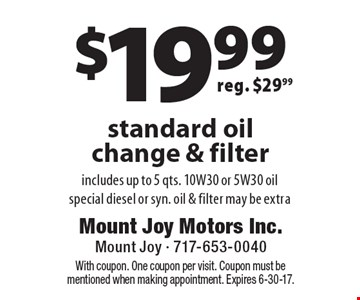 $19.99 standard oil change & filter, reg. $29.99. With coupon. One coupon per visit. Coupon must be mentioned when making appointment. Expires 6-30-17.