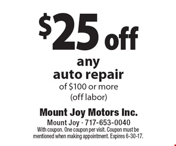 $25 off any auto repair of $100 or more (off labor). With coupon. One coupon per visit. Coupon must be mentioned when making appointment. Expires 6-30-17.