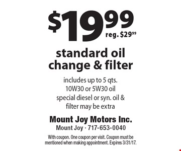 $19.99 standard oil change & filter reg. $29.99. With coupon. One coupon per visit. Coupon must be mentioned when making appointment. Expires 3/31/17.