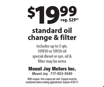 $19.99 standard oil change & filter reg. $29.99 . With coupon. One coupon per visit. Coupon must be mentioned when making appointment. Expires 4/30/17.