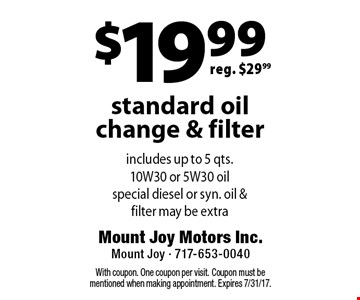 $19.99 standard oil change & filter reg. $29.99 . With coupon. One coupon per visit. Coupon must be mentioned when making appointment. Expires 7/31/17.