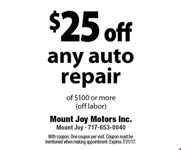 $25 off any auto repair of $100 or more(off labor). With coupon. One coupon per visit. Coupon must be mentioned when making appointment. Expires 7/31/17.
