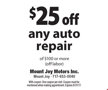 $25 off any auto repair of $100 or more (off labor). With coupon. One coupon per visit. Coupon must be mentioned when making appointment. Expires 8/31/17.