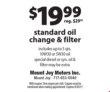 $19.99 standard oil change & filter reg. $29.99. With coupon. One coupon per visit. Coupon must be mentioned when making appointment. Expires 9/30/17.