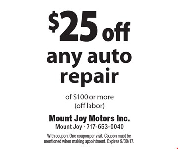 $25 off any auto repair of $100 or more(off labor). With coupon. One coupon per visit. Coupon must be mentioned when making appointment. Expires 9/30/17.