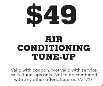 $49 air conditioning tune-up. Valid with coupon. Not valid with service calls. Tune-ups only. Not to be combined with any other offers. Expires 7/31/17.