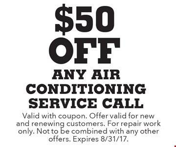 $50 Off any air conditioning service call. Valid with coupon. Offer valid for new and renewing customers. For repair work only. Not to be combined with any other offers. Expires 8/31/17.