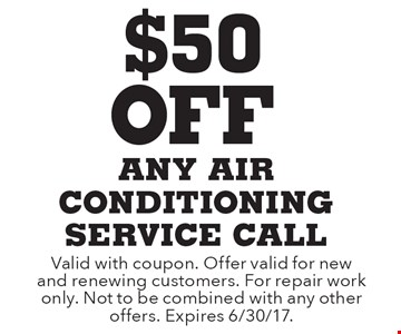 $50 Off any air conditioning service call. Valid with coupon. Offer valid for new and renewing customers. For repair work only. Not to be combined with any other offers. Expires 6/30/17.