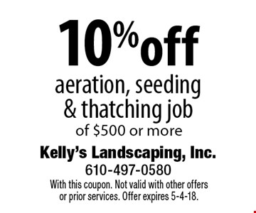 10%off aeration, seeding& thatching job of $500 or more. With this coupon. Not valid with other offersor prior services. Offer expires 5-4-18.