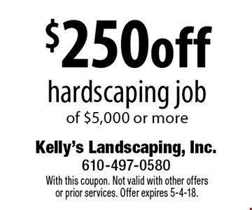 $250off hardscaping job of $5,000 or more. With this coupon. Not valid with other offersor prior services. Offer expires 5-4-18.