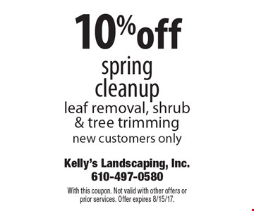 10% off spring cleanup leaf removal, shrub & tree trimming new customers only. With this coupon. Not valid with other offers or prior services. Offer expires 8/15/17.