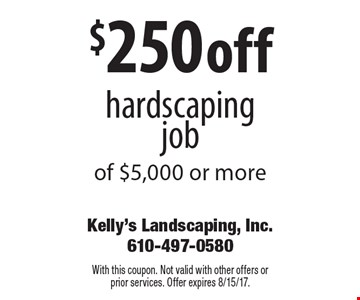 $250 off hardscaping job of $5,000 or more. With this coupon. Not valid with other offers or prior services. Offer expires 8/15/17.