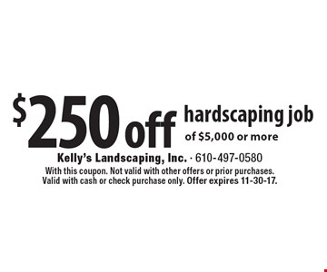 $250 off hardscaping jobof $5,000 or more. With this coupon. Not valid with other offers or prior purchases. Valid with cash or check purchase only. Offer expires 11-30-17.