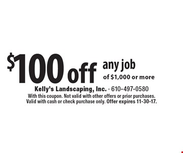 $100 off any job of $1,000 or more. With this coupon. Not valid with other offers or prior purchases. Valid with cash or check purchase only. Offer expires 11-30-17.