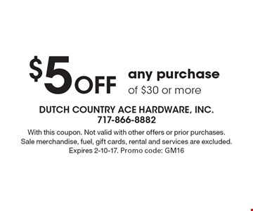 $5 Off any purchase of $30 or more. With this coupon. Not valid with other offers or prior purchases. Sale merchandise, fuel, gift cards, rental and services are excluded. Expires 2-10-17. Promo code: GM16