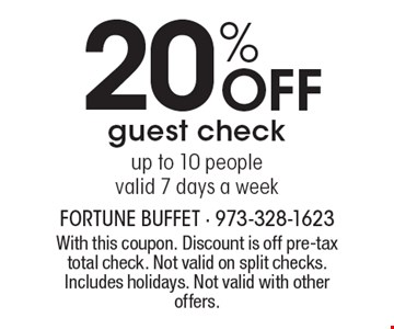 20%off guest check. Up to 10 people. Valid 7 days a week. With this coupon. Discount is off pre-tax total check. Not valid on split checks. Includes holidays. Not valid with other offers.