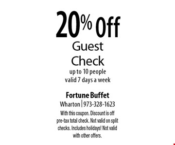 20% Off Guest Check up to 10 peoplevalid 7 days a week. With this coupon. Discount is off pre-tax total check. Not valid on split checks. Includes holidays! Not valid with other offers.