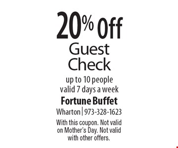 20% Off Guest Check up to 10 people. Valid 7 days a week. With this coupon. Not valid on Mother's Day. Not valid with other offers.