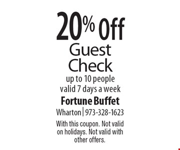 20% Off Guest Check up to 10 people. Valid 7 days a week. With this coupon. Not valid on holidays. Not valid with other offers.