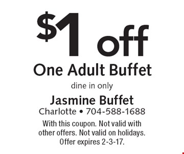 $1 off One Adult Buffet, dine in only. With this coupon. Not valid with other offers. Not valid on holidays. Offer expires 2-3-17.
