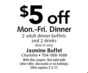 $5 off Five Adult Buffets, dine in only. With this coupon. Not valid with other offers. Not valid on holidays. Offer expires 2-3-17.
