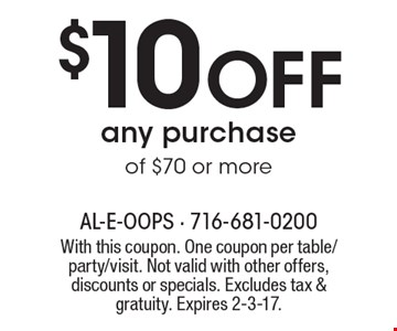 $10 OFF any purchase of $70 or more. With this coupon. One coupon per table/party/visit. Not valid with other offers, discounts or specials. Excludes tax & gratuity. Expires 2-3-17.