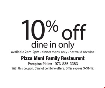 10% off, dine in only. Available 2pm-9pm. Dinner menu only. Not valid on wine. With this coupon. Cannot combine offers. Offer expires 3-31-17.
