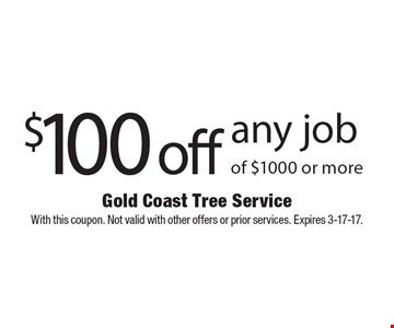 $100 off any job of $1000 or more. With this coupon. Not valid with other offers or prior services. Expires 3-17-17.