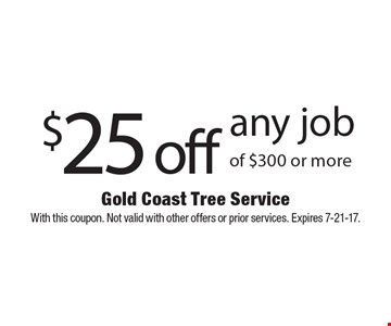 $25 off any job of $300 or more. With this coupon. Not valid with other offers or prior services. Expires 7-21-17.