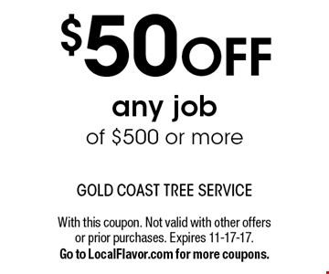 $50 OFF any job of $500 or more. With this coupon. Not valid with other offers or prior purchases. Expires 11-17-17. Go to LocalFlavor.com for more coupons.