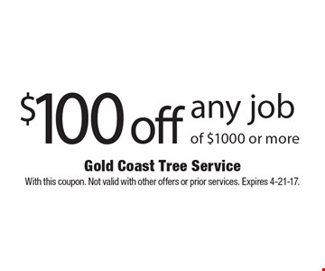 $100 off any job of $1000 or more. With this coupon. Not valid with other offers or prior services. Expires 4-21-17.