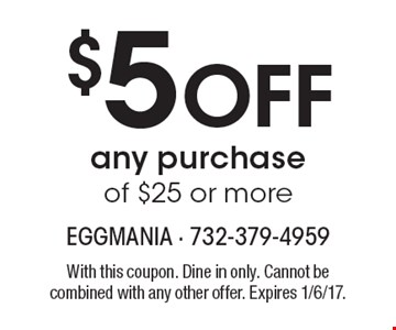 $5 Off any purchase of $25 or more. With this coupon. Dine in only. Cannot be combined with any other offer. Expires 1/6/17.