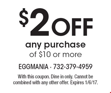 $2 Off any purchase of $10 or more. With this coupon. Dine in only. Cannot be combined with any other offer. Expires 1/6/17.