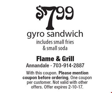 $7.99 gyro sandwich includes small fries & small soda. With this coupon. Please mention coupon before ordering. One coupon per customer. Not valid with other offers. Offer expires 2-10-17.