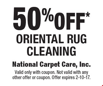 50% off* Oriental rug cleaning. Valid only with coupon. Not valid with anyother offer or coupon. Offer expires 2-10-17.