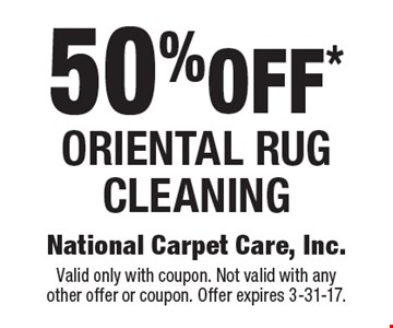 50% off* Oriental rug cleaning. Valid only with coupon. Not valid with anyother offer or coupon. Offer expires 3-31-17.