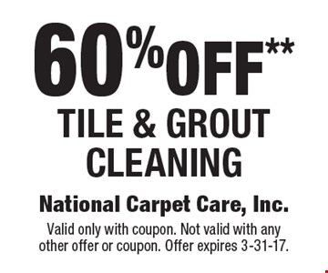 60% off** Tile & Grout Cleaning. Valid only with coupon. Not valid with anyother offer or coupon. Offer expires 3-31-17.