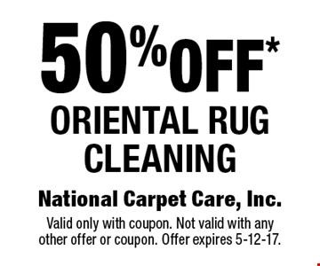 50% off* Oriental rug cleaning. Valid only with coupon. Not valid with anyother offer or coupon. Offer expires 5-12-17.