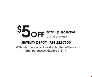 $5 OFF total purchase of $40 or more. With this coupon. Not valid with other offers or prior purchases. Expires 2-3-17.
